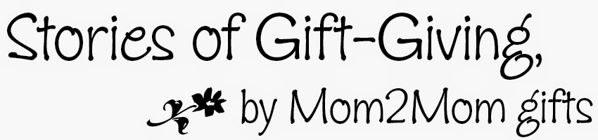 Stories of Gift-Giving, by Mom2Mom gifts