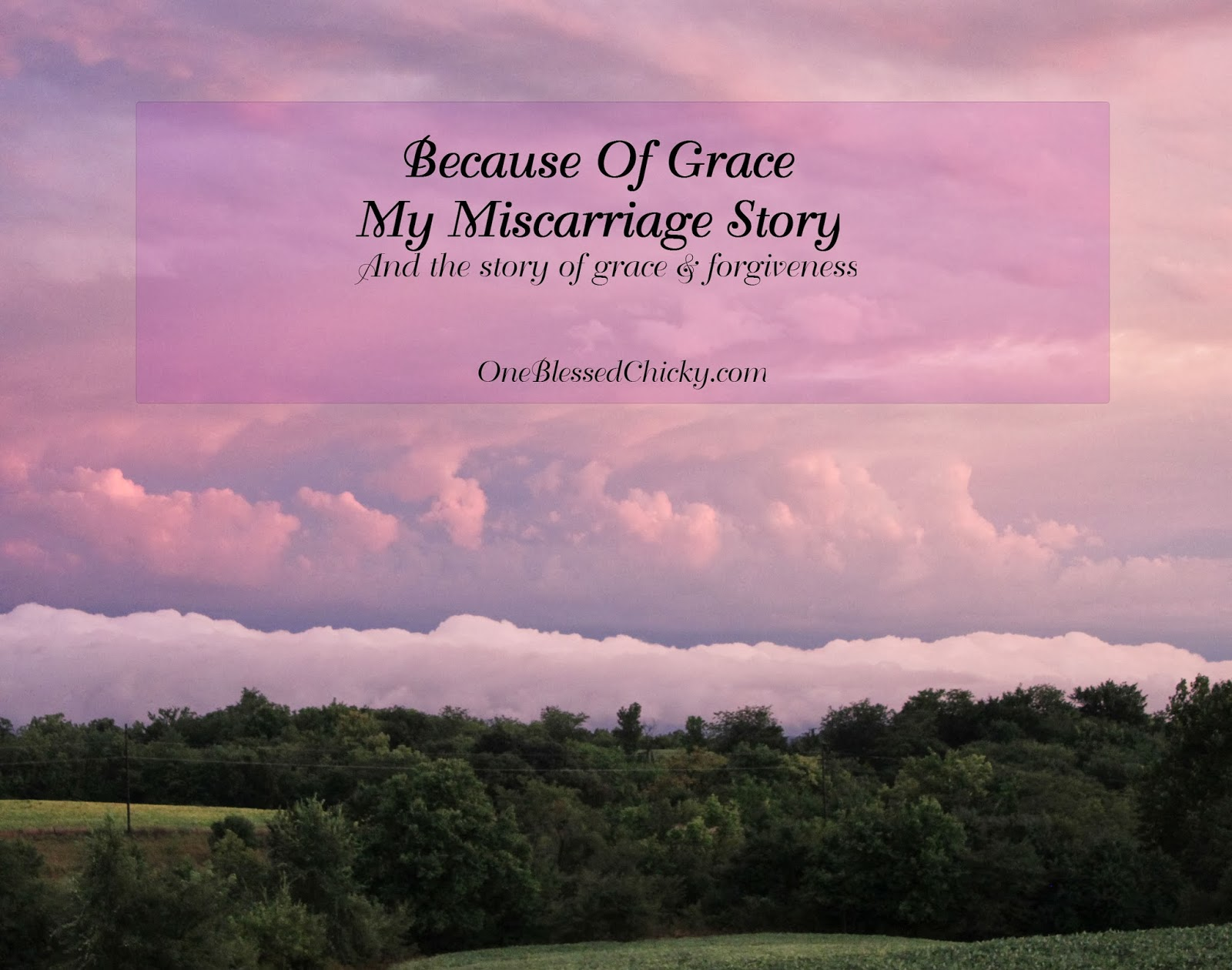 Because of Grace - My Miscarriage Story and God's grace - OneBlessedChicky.com
