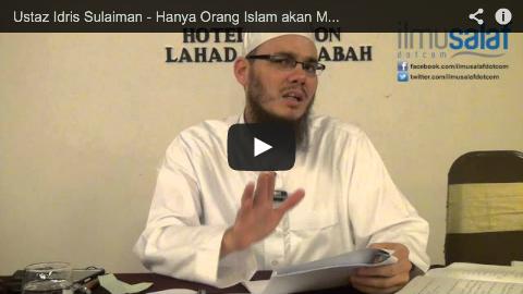 Ustaz Idris Sulaiman – Hanya Orang Islam akan Masuk Syurga