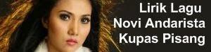 Lirik Lagu Novi Andarista - Kupas Pisang