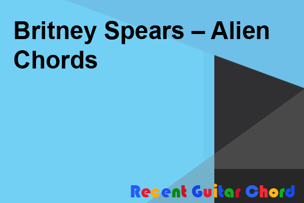 Britney Spears – Alien Chords