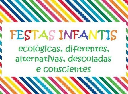 FESTAS INFANTIS ECOLÓGICAS, DIFERENTES, ALTERNATIVAS, DESCOLADAS E CONSCIENTES