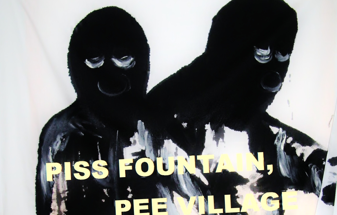 PISS FOUNTAIN, PEE VILLAGE