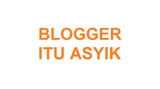 Blogger itu Asyik