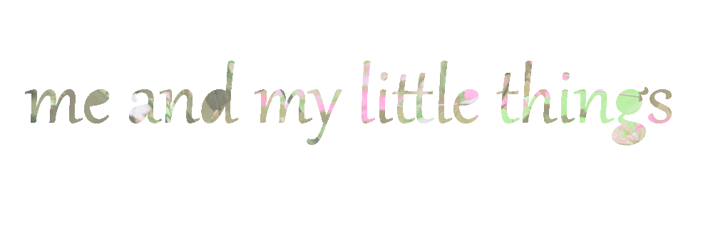 me and my little things