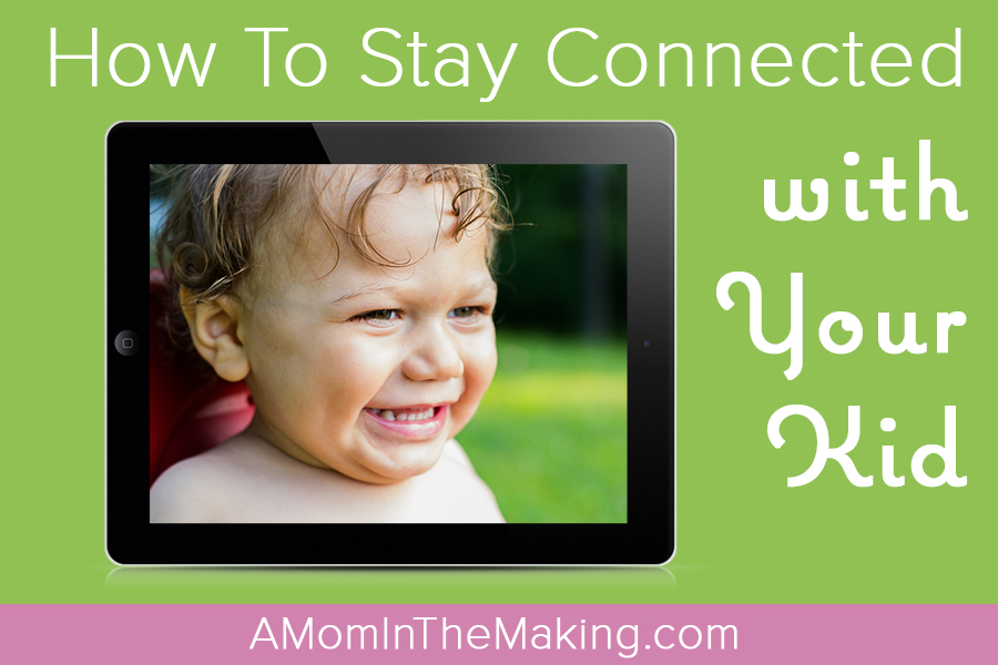 How to Stay Connected with Your Kid