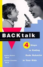 http://www.amazon.com/Backtalk-Steps-Ending-Rude-Behavior/dp/068484124X