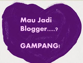 menjadi blogger itu gampang