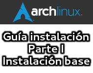 Guía de instalación Arch Linux (Parte I, instalación base)