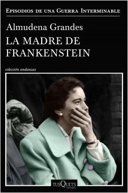 La madre de Frankenstein, Almudena Grandes.