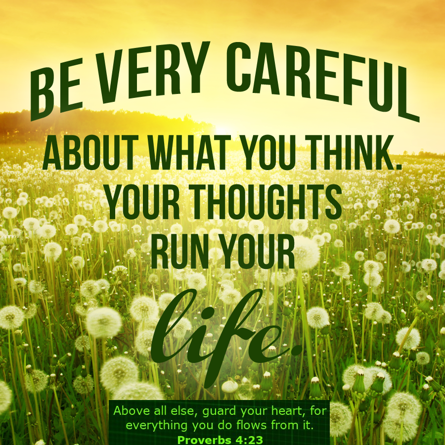 Be Careful of Your Thoughts: They Control Your Life and Create Your World.