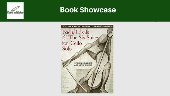 Book Spotlight: Bach, Casals & The Six Suites for 'Cello Solo: Volumes 1-4 by Steven Hancoff
