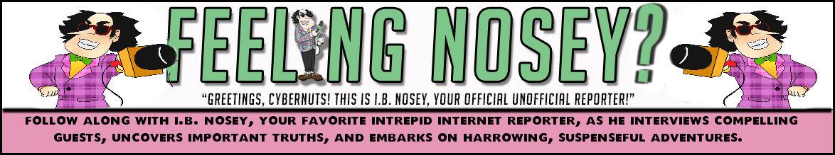 Feeling      Nosey?