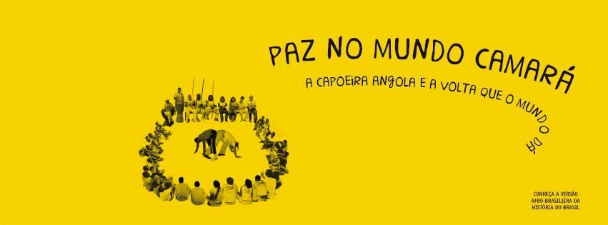 OFICIAL PAZ NO MUNDO CAMARÁ: a Capoeira Angola e a volta que o mundo dá