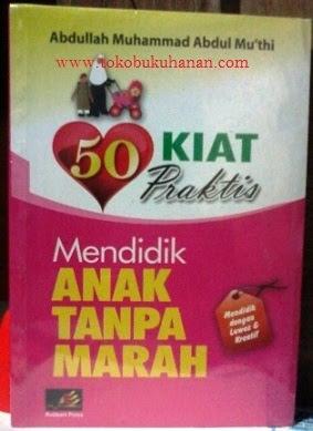 Buku : 50 Kiat Praktis Mendidik Anak Tanpa Marah – Abdullah Muhammad Abdul Mu'thi