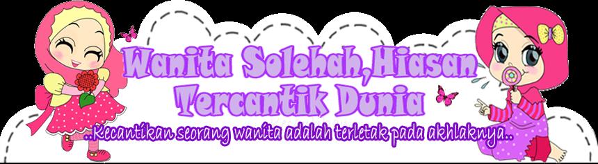 Wanita Solehah,Hiasan Tercantik Dunia~