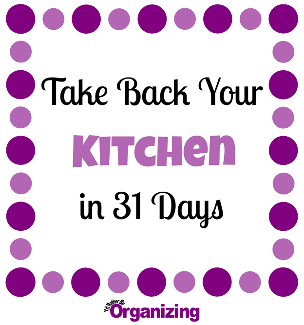 http://idratherbeorganizing.blogspot.com/p/take-back-your-kitchen-in-31-days.html