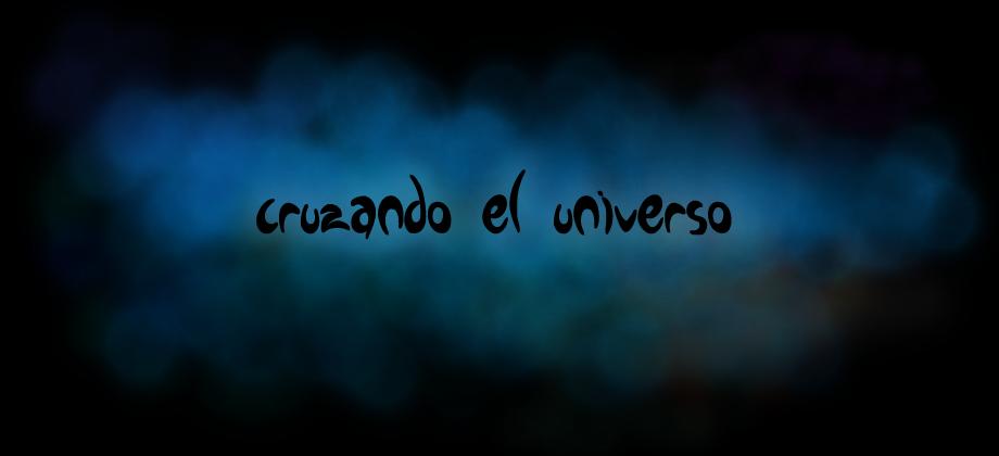 CRUZANDO EL UNIVERSO...