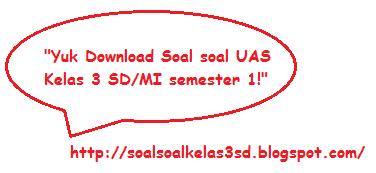 Soal Soal UAS Kelas 3 SD/MI Lengkap Semester 1/Ganjil Kurikulum KTSP