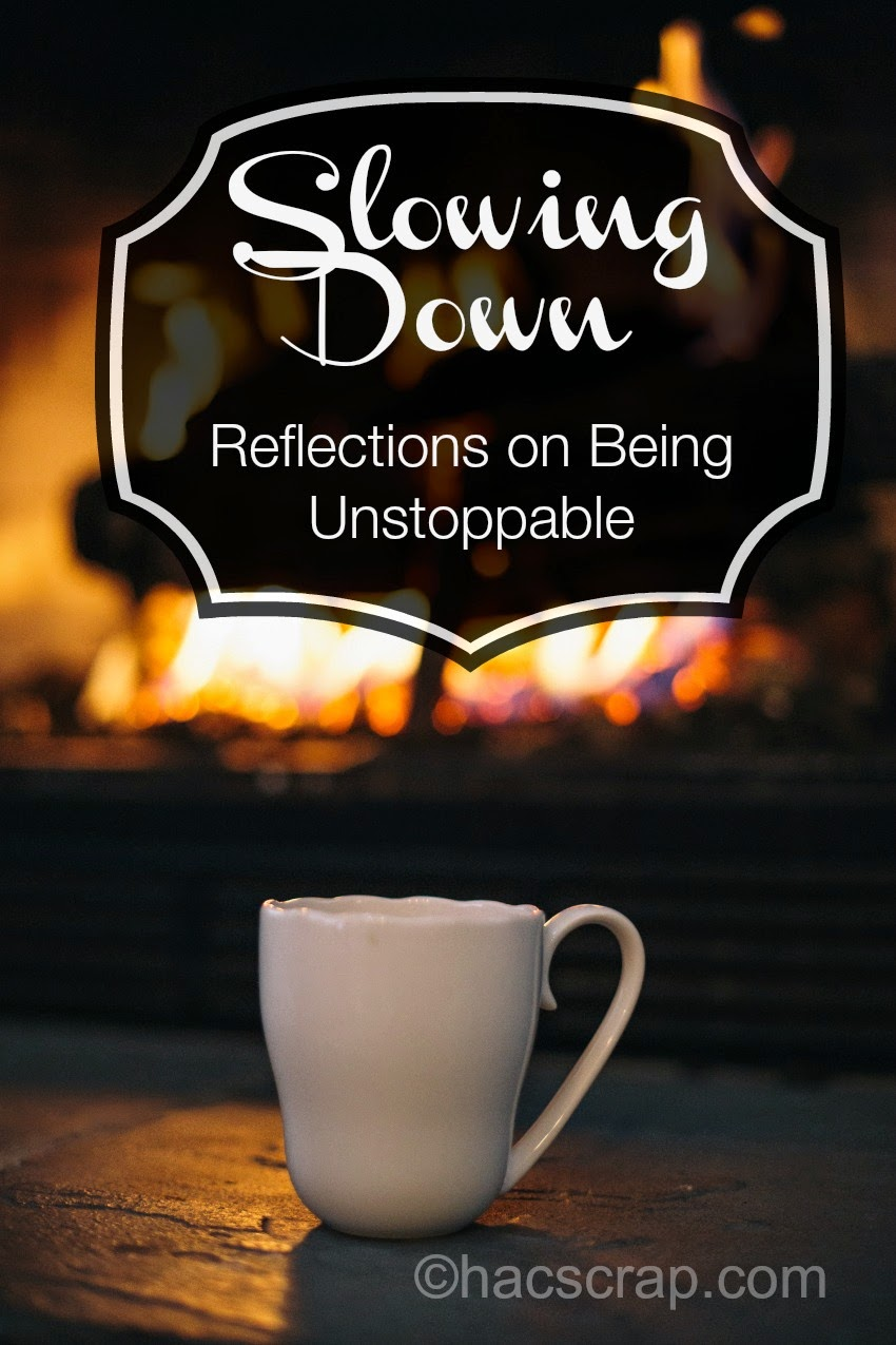 Slowing Down - Reflections on Being Unstoppable