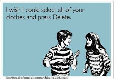 I wish I could select all of your clothes and press Delete!
