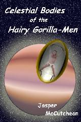 Jasper McCutcheon's Celestial Bodies of the Hairy Gorilla-Men
