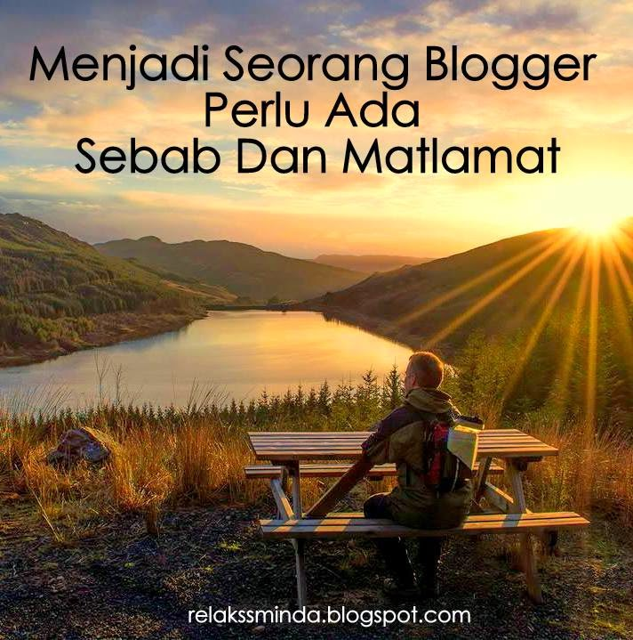 Menjadi Blogger Perlu Ada Sebab dan Matlamat