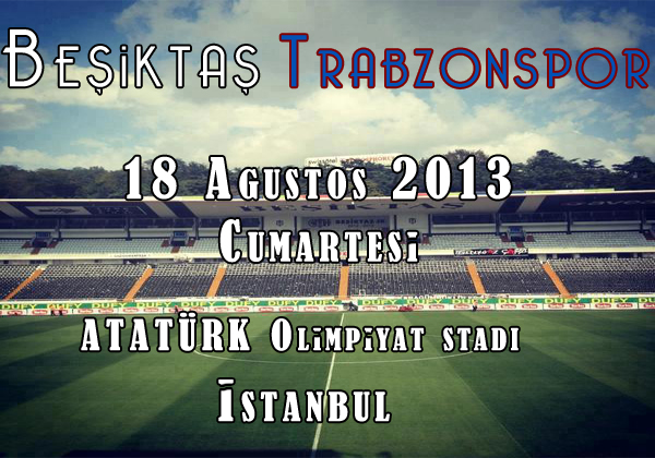 Beşiktaş - Trabzonspor | 18 Ağustos Pazar 2013 CANLI TAKİP EDİN