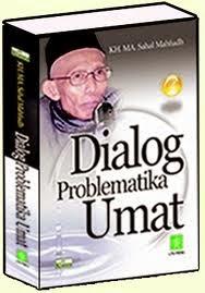 Dialog Problematika Umat karya mbah Sahal, karya mbah sahal, kiyai sahal mahfudz