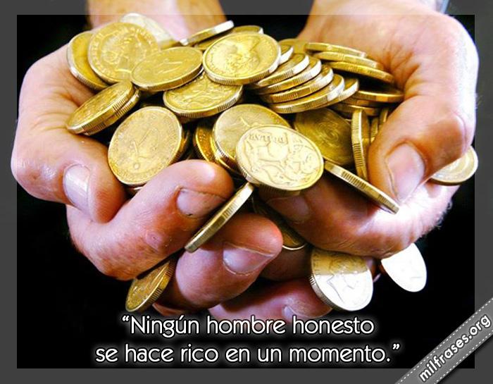 Ningún hombre honesto se hace rico en un momento. frases, refranes, dichos, pensamientos y reflexiones