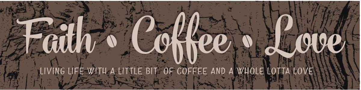 Faith, Coffee & Love