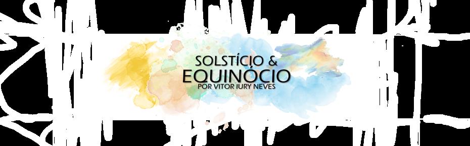 Solstício & Equinócio