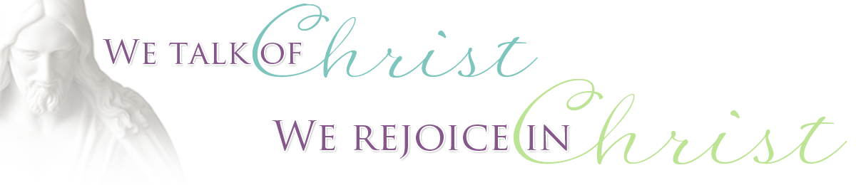 We Talk of Christ, We Rejoice In Christ
