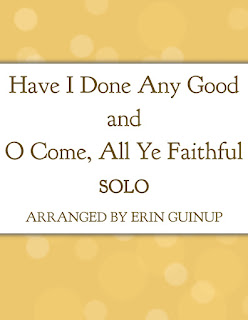 Have I Done Any Good & O Come, All Ye Faithful Free Sheet Music Arranged by Erin Guinup