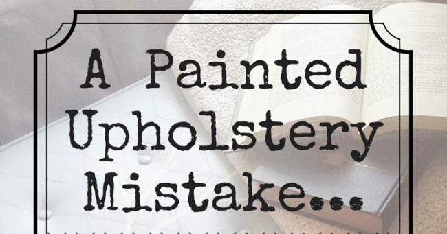 A Painted Upholstery Mistake & My Easy Tips to Fix It ...