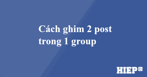 Cách ghim 2 bài viết trong nhóm. Ghim 2 post trong group đơn giản nhất