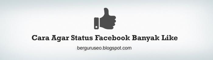 Cara Agar Status Facebook Banyak Yang Like