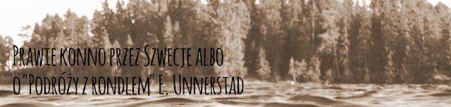 """Prawie konno przez Szwecję albo o """"Podróży z rondlem"""" E. Unnerstad"""