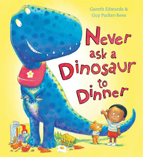 Never Ask A Dinosaur to Dinner by Gareth Edwards and Guy Parker-Rees