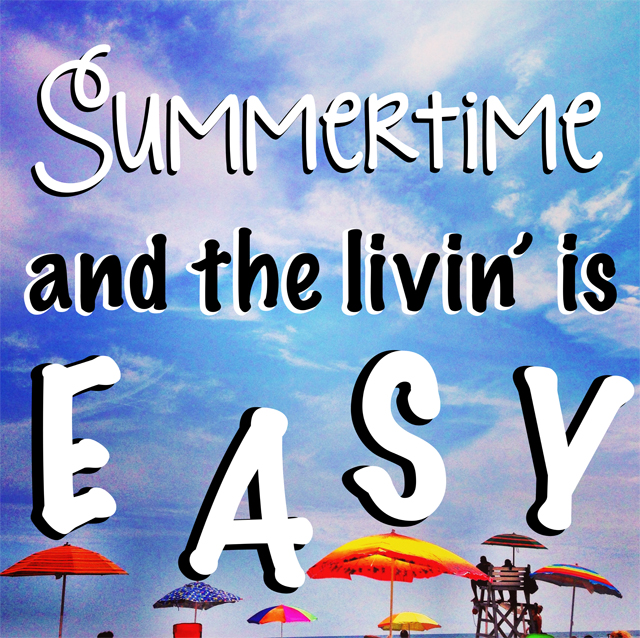 LIFE'S WHAT YOU MAKE IT Summertime+and+the+living+is+easy
