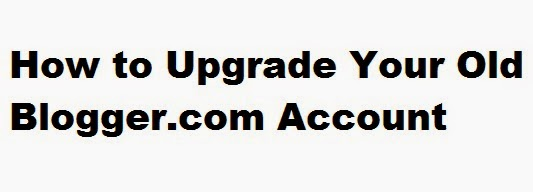 How to Upgrade Your Old Blogger.com Account