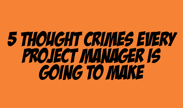 Image: 5 Thought Crimes Every Project Manager Is Going To Make