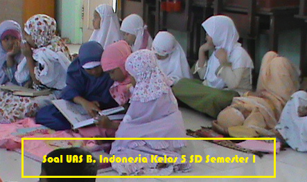 Soal UAS Bahasa Indonesia Kelas 5 SD Semester 1/Ganjil Untuk UAS TP.2015/2016