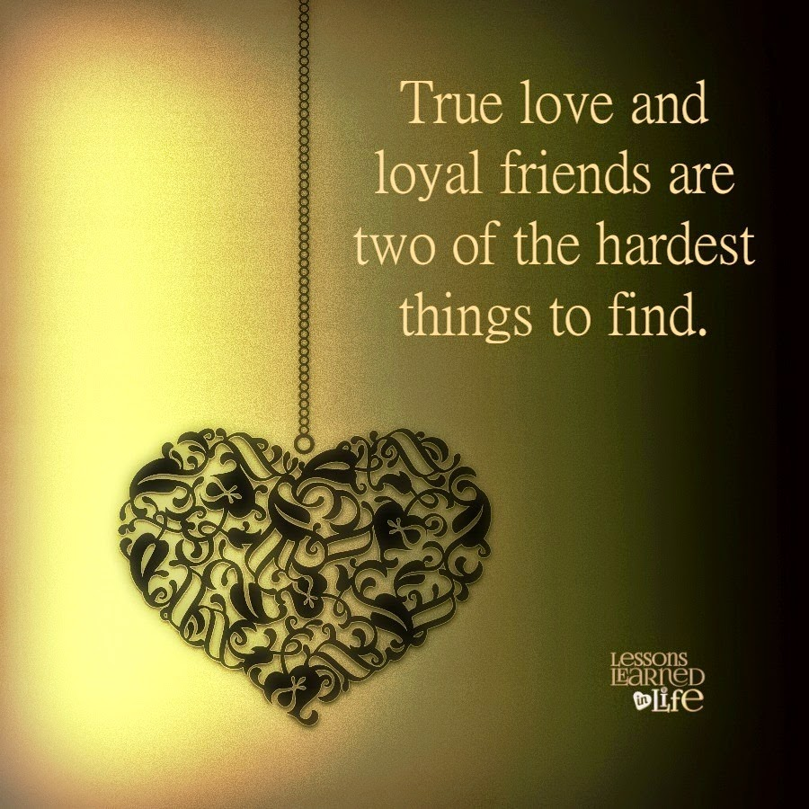 True love and loyal friends.