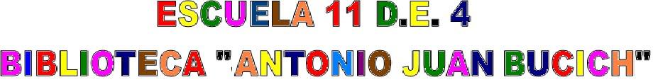 """ESCUELA 11 D.E. 4 - BIBLIOTECA """"ANTONIO  JUAN BUCICH"""""""