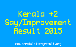 Kerala Plus Two Say and Improvement Result 2015