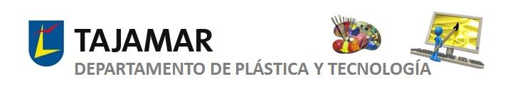 DEPARTAMENTO DE PLÁSTICA, TECNOLOGÍA E INFORMÁTICA TAJAMAR
