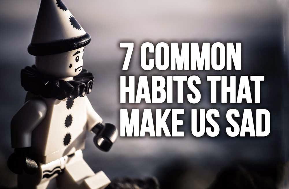 7 Common Habits That Make us Sad