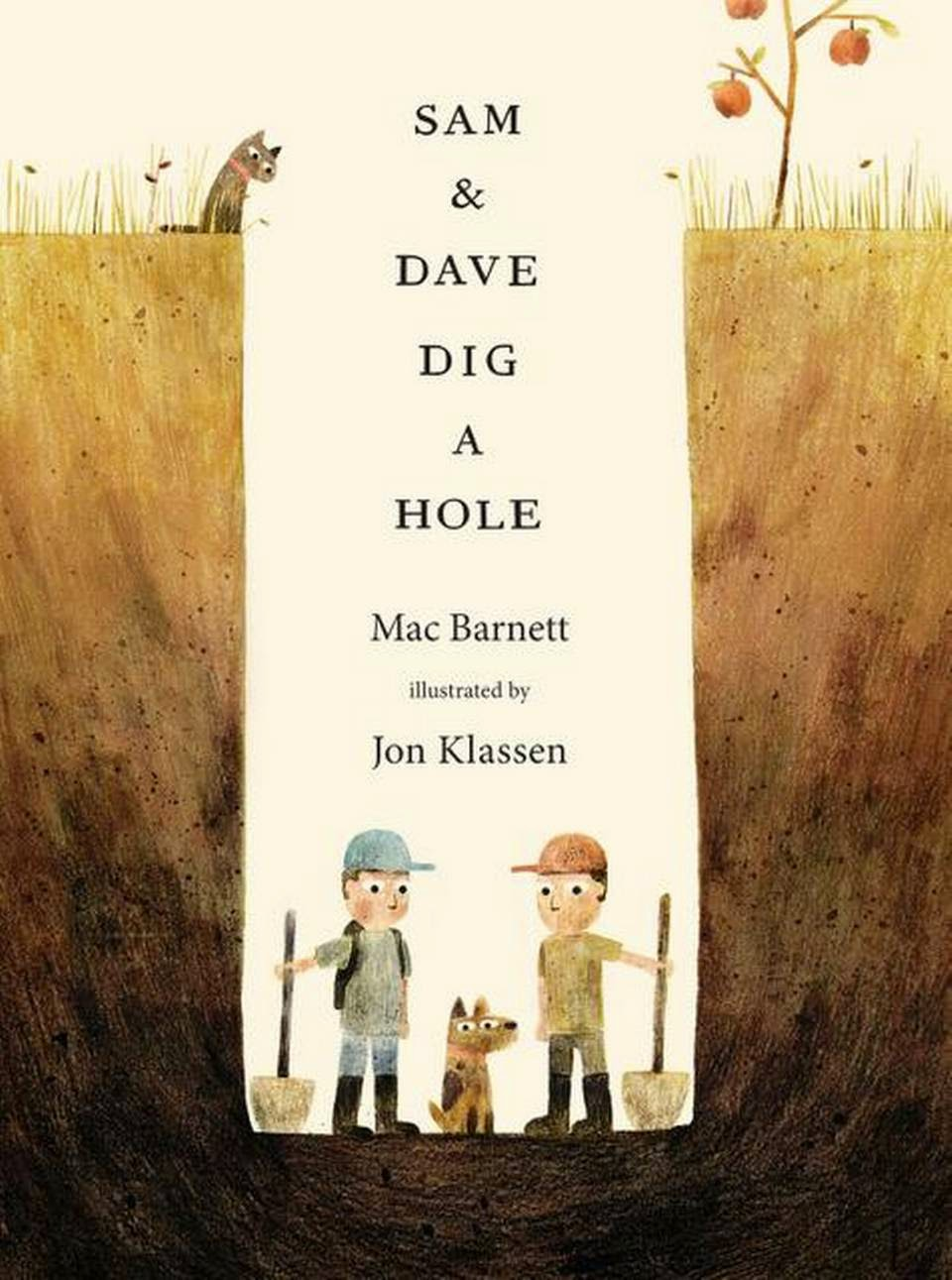 Book cover: Sam & Dave Dig a Hole, by Mac Barnett and illustrated by Jon Klassen. Illustration depicts two boys, each holding a shovel, and a dog inside a deep hole in the ground. At ground-level, a cat peers down into the hole at them.