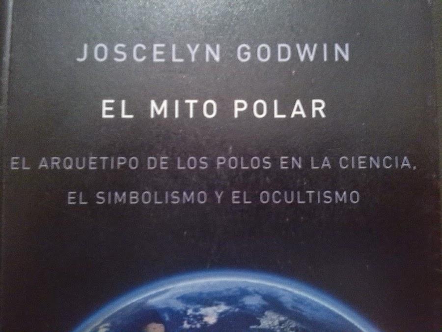 El mito polar. El arquetipo de los polos en la ciencia, el simbolismo y el ocultismo, Joscelyn Godwin